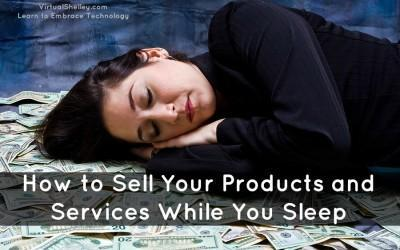 How to Sell Your Products and Services While You Sleep